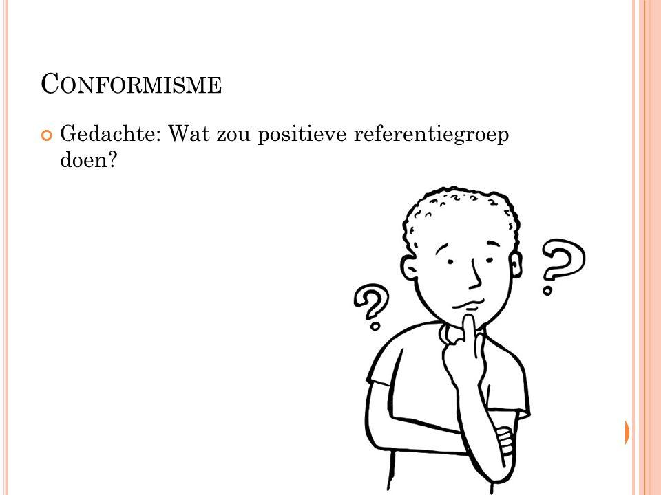 C ONFORMISME Gedachte: Wat zou positieve referentiegroep doen?