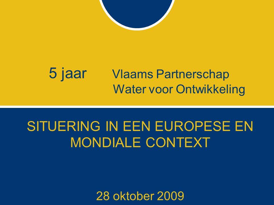 5 jaar Vlaams Partnerschap Water voor Ontwikkeling SITUERING IN EEN EUROPESE EN MONDIALE CONTEXT 28 oktober 2009