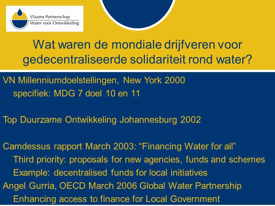 Wat waren de mondiale drijfveren voor gedecentraliseerde solidariteit rond water? VN Millenniumdoelstellingen, New York 2000 specifiek: MDG 7 doel 10