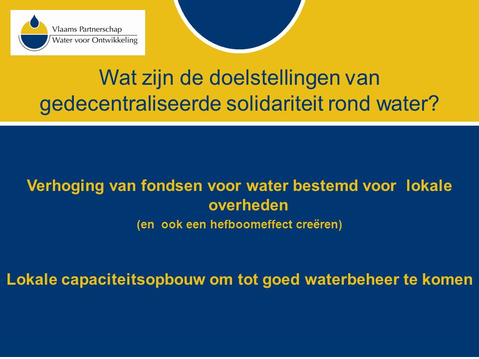 Wat zijn de doelstellingen van gedecentraliseerde solidariteit rond water? Verhoging van fondsen voor water bestemd voor lokale overheden (en ook een