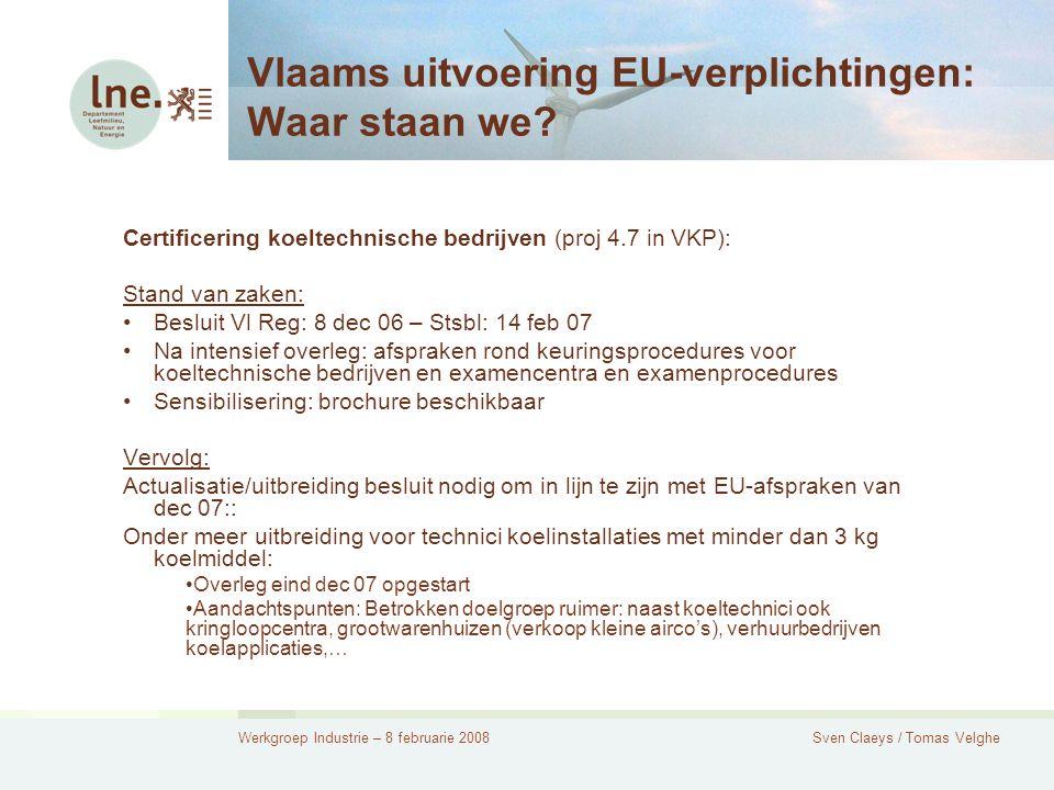 Werkgroep Industrie – 8 februarie 2008Sven Claeys / Tomas Velghe Vlaams uitvoering EU-verplichtingen: Waar staan we.