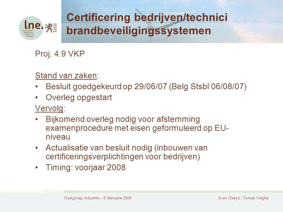 Werkgroep Industrie – 8 februarie 2008Sven Claeys / Tomas Velghe Certificering bedrijven/technici brandbeveiligingssystemen Proj.