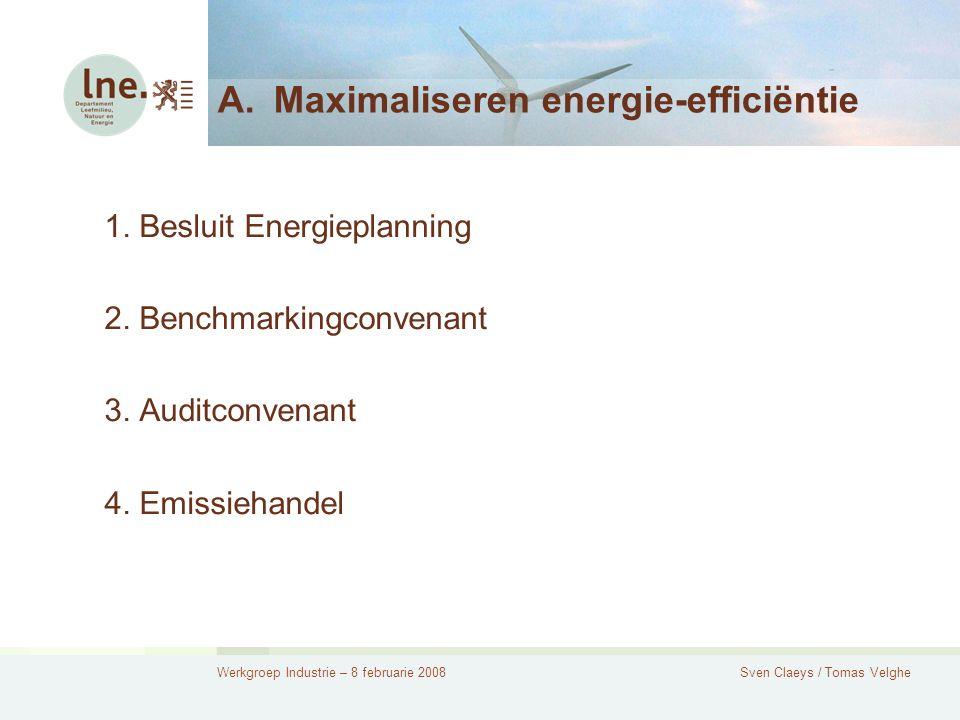 Werkgroep Industrie – 8 februarie 2008Sven Claeys / Tomas Velghe A.Maximaliseren energie-efficiëntie 1.