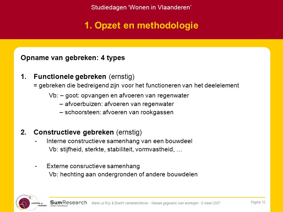 Studiedagen 'Wonen in Vlaanderen' Pagina 10 Marie Le Roy & Brecht Vandekerckhove - Nieuwe gegevens over woningen - 9 maart 2007 1.