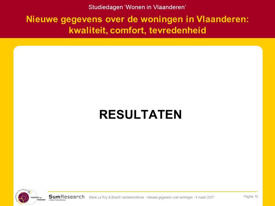 Studiedagen 'Wonen in Vlaanderen' Pagina 19 Marie Le Roy & Brecht Vandekerckhove - Nieuwe gegevens over woningen - 9 maart 2007 Nieuwe gegevens over de woningen in Vlaanderen: kwaliteit, comfort, tevredenheid RESULTATEN