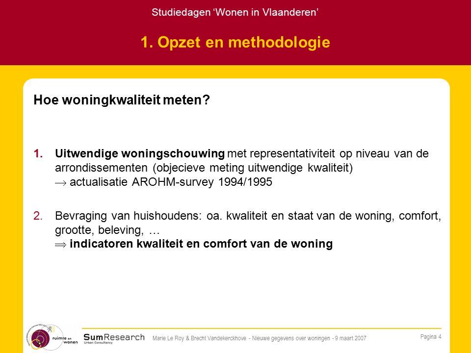 Studiedagen 'Wonen in Vlaanderen' Pagina 4 Marie Le Roy & Brecht Vandekerckhove - Nieuwe gegevens over woningen - 9 maart 2007 1.