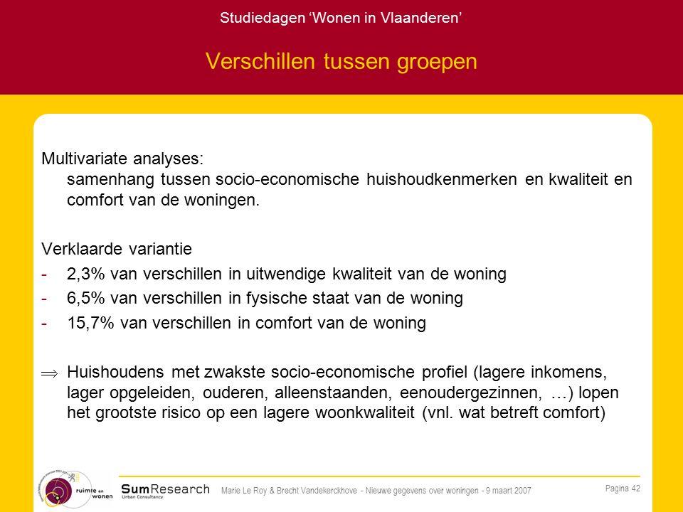 Studiedagen 'Wonen in Vlaanderen' Pagina 42 Marie Le Roy & Brecht Vandekerckhove - Nieuwe gegevens over woningen - 9 maart 2007 Verschillen tussen groepen Multivariate analyses: samenhang tussen socio-economische huishoudkenmerken en kwaliteit en comfort van de woningen.