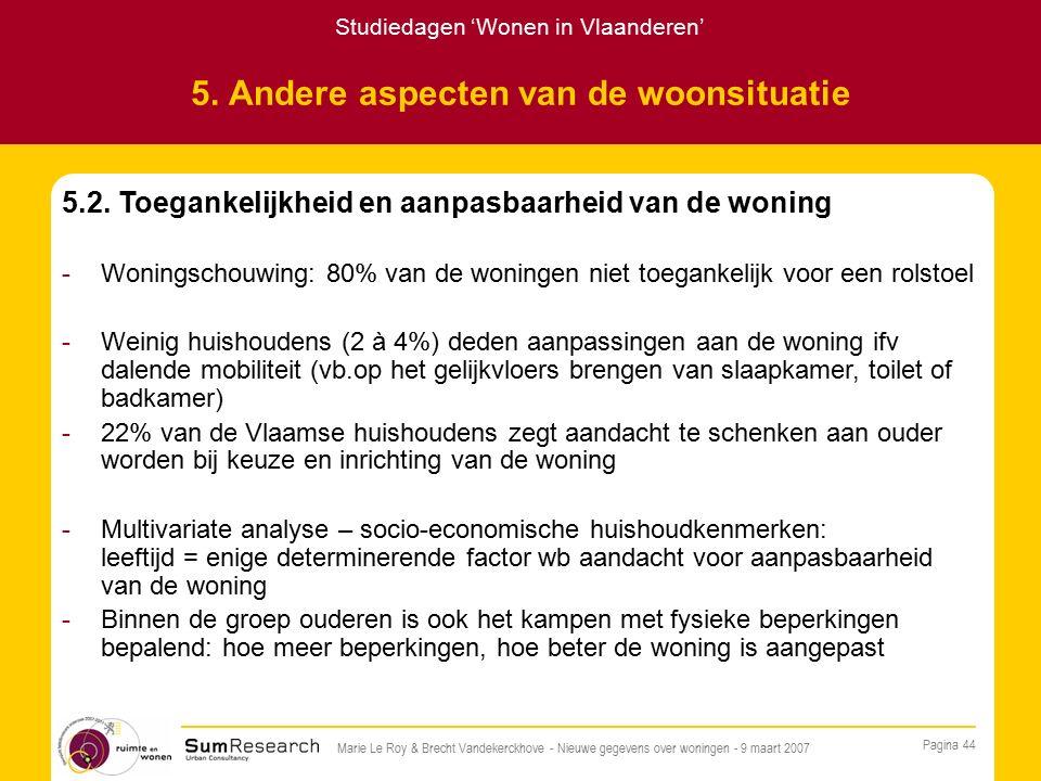 Studiedagen 'Wonen in Vlaanderen' Pagina 44 Marie Le Roy & Brecht Vandekerckhove - Nieuwe gegevens over woningen - 9 maart 2007 5.