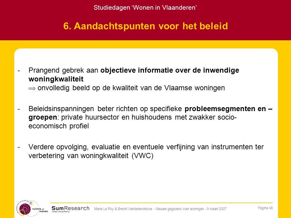 Studiedagen 'Wonen in Vlaanderen' Pagina 46 Marie Le Roy & Brecht Vandekerckhove - Nieuwe gegevens over woningen - 9 maart 2007 6.