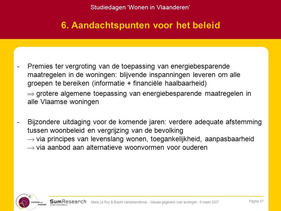 Studiedagen 'Wonen in Vlaanderen' Pagina 47 Marie Le Roy & Brecht Vandekerckhove - Nieuwe gegevens over woningen - 9 maart 2007 6.