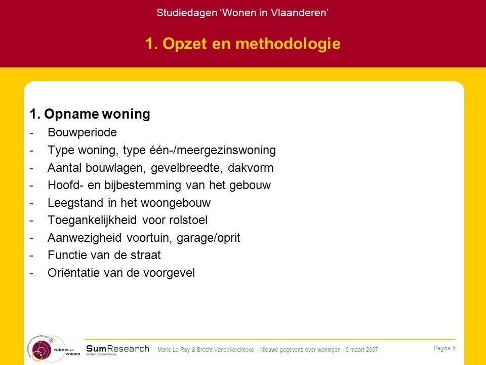 Studiedagen 'Wonen in Vlaanderen' Pagina 6 Marie Le Roy & Brecht Vandekerckhove - Nieuwe gegevens over woningen - 9 maart 2007 1.
