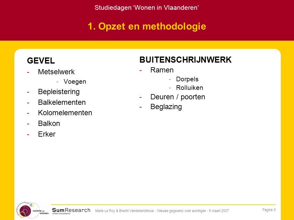 Studiedagen 'Wonen in Vlaanderen' Pagina 9 Marie Le Roy & Brecht Vandekerckhove - Nieuwe gegevens over woningen - 9 maart 2007 1.