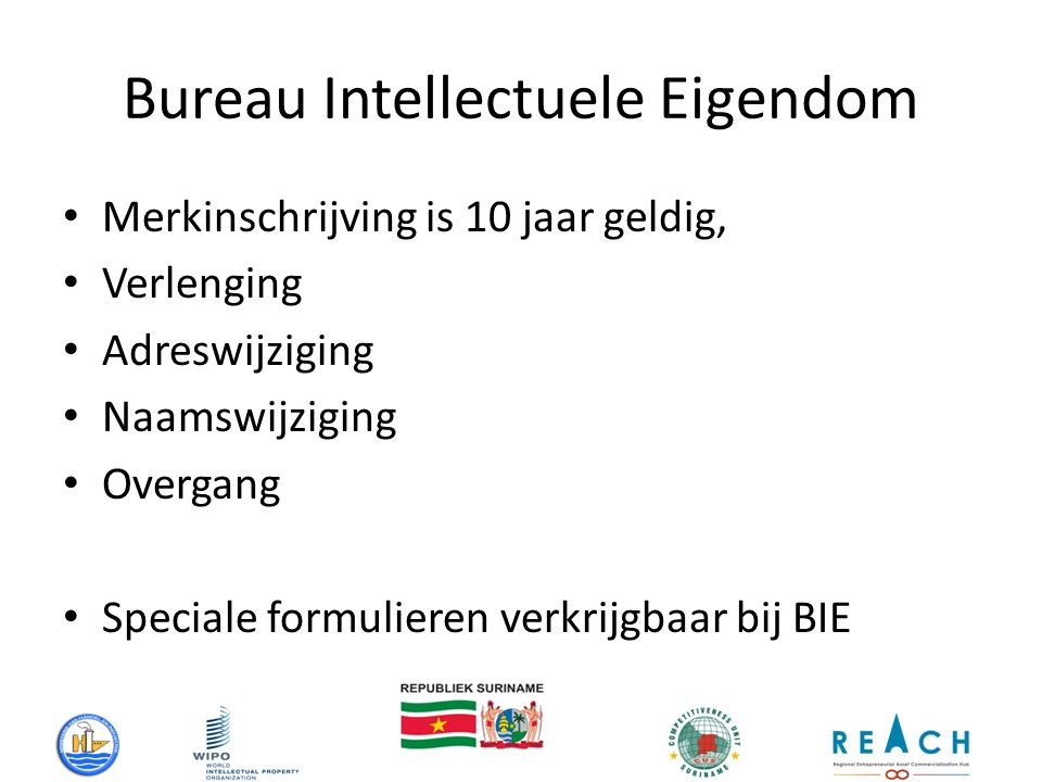 Bureau Intellectuele Eigendom Merkinschrijving is 10 jaar geldig, Verlenging Adreswijziging Naamswijziging Overgang Speciale formulieren verkrijgbaar bij BIE