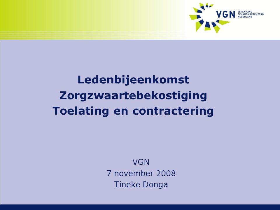Ledenbijeenkomst Zorgzwaartebekostiging Toelating en contractering VGN 7 november 2008 Tineke Donga