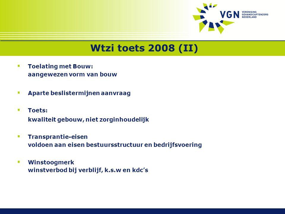 Wtzi toets 2008 (II)  Toelating met Bouw: aangewezen vorm van bouw  Aparte beslistermijnen aanvraag  Toets: kwaliteit gebouw, niet zorginhoudelijk