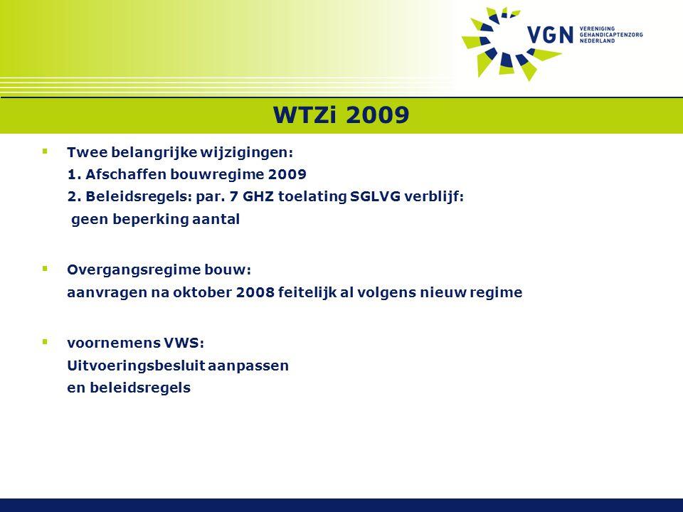 WTZi 2009  Twee belangrijke wijzigingen: 1. Afschaffen bouwregime 2009 2. Beleidsregels: par. 7 GHZ toelating SGLVG verblijf: geen beperking aantal 