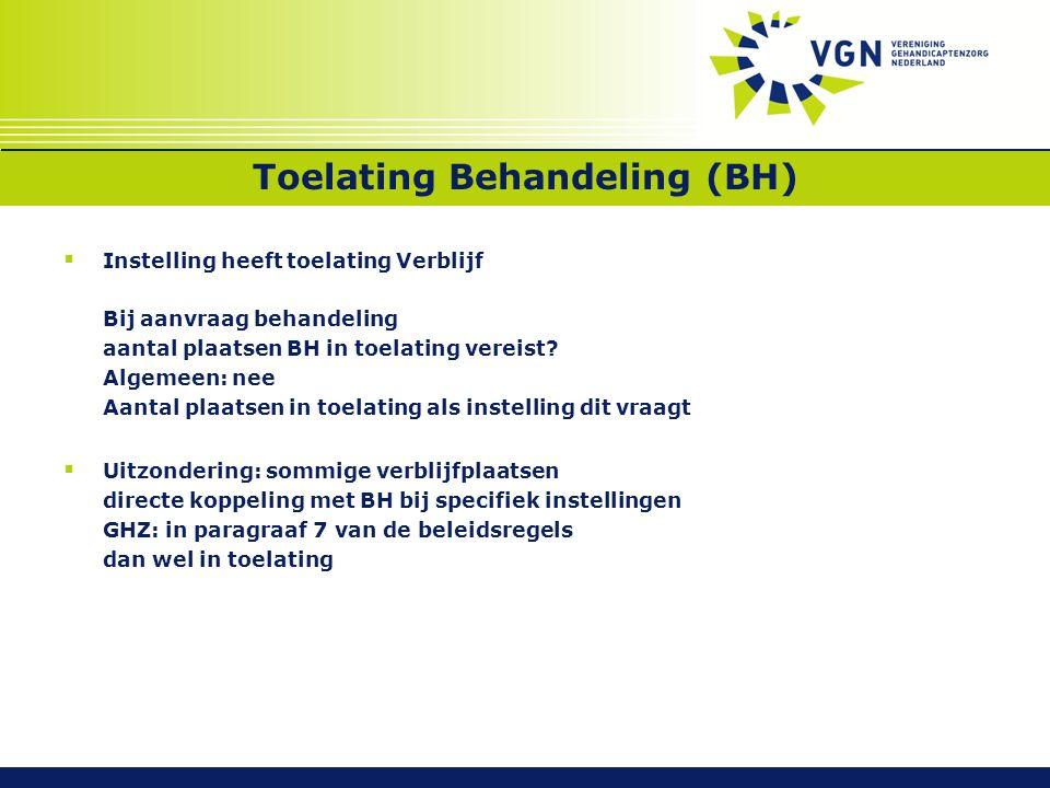 Toelating Behandeling (BH)  Instelling heeft toelating Verblijf Bij aanvraag behandeling aantal plaatsen BH in toelating vereist.