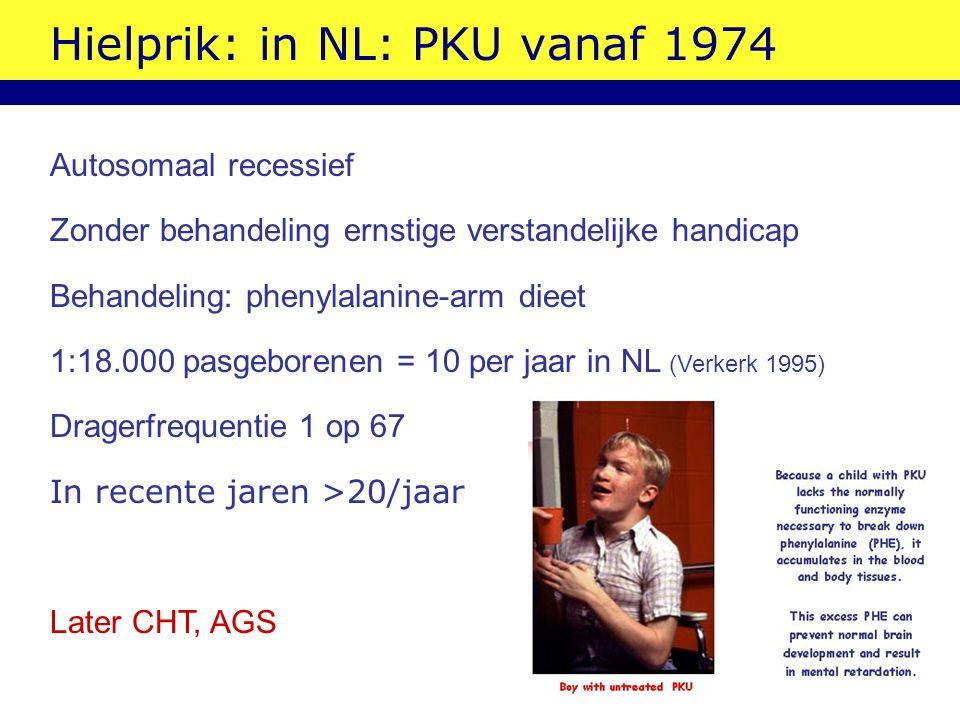 Hielprik: in NL: PKU vanaf 1974 Autosomaal recessief Zonder behandeling ernstige verstandelijke handicap Behandeling: phenylalanine-arm dieet 1:18.000