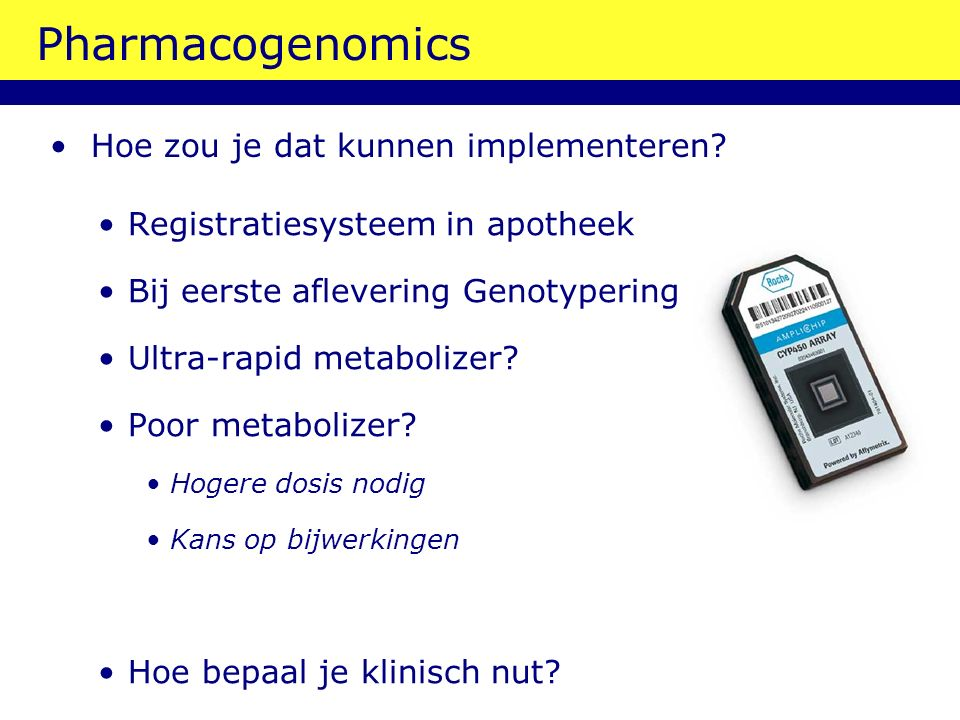 Pharmacogenomics Registratiesysteem in apotheek Bij eerste aflevering Genotypering Ultra-rapid metabolizer.
