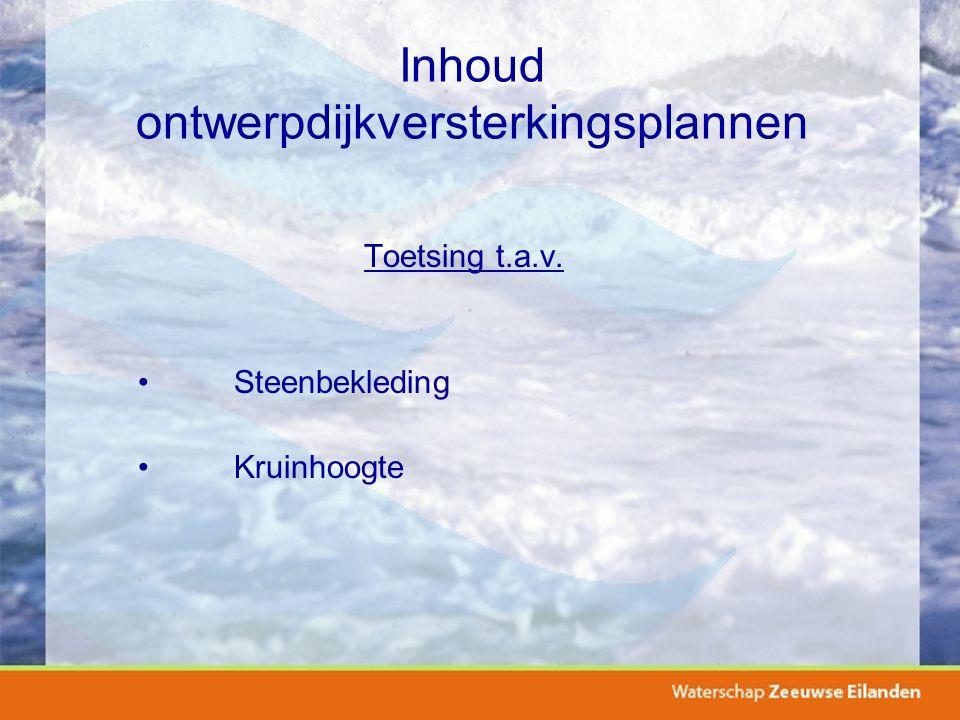 Inhoud ontwerpdijkversterkingsplannen Toetsing t.a.v. Steenbekleding Kruinhoogte
