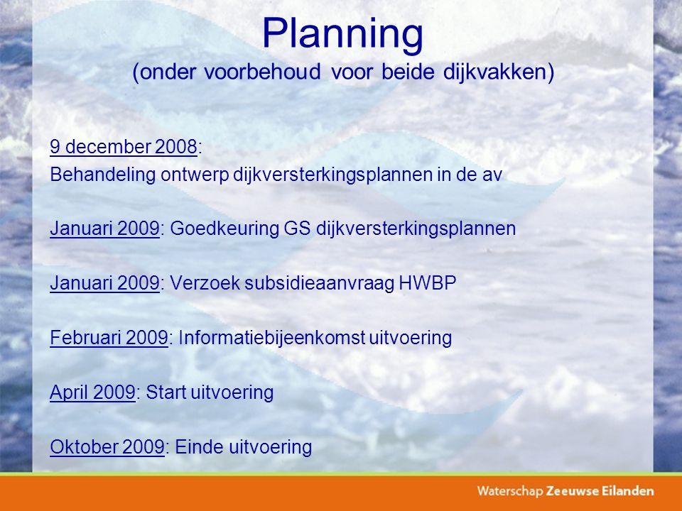 Planning (onder voorbehoud voor beide dijkvakken) 9 december 2008: Behandeling ontwerp dijkversterkingsplannen in de av Januari 2009: Goedkeuring GS d
