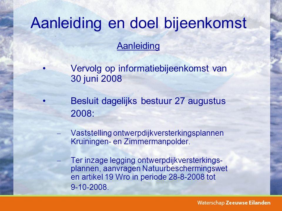 Aanleiding en doel bijeenkomst Aanleiding Vervolg op informatiebijeenkomst van 30 juni 2008 Besluit dagelijks bestuur 27 augustus 2008:  Vaststelling ontwerpdijkversterkingsplannen Kruiningen- en Zimmermanpolder.