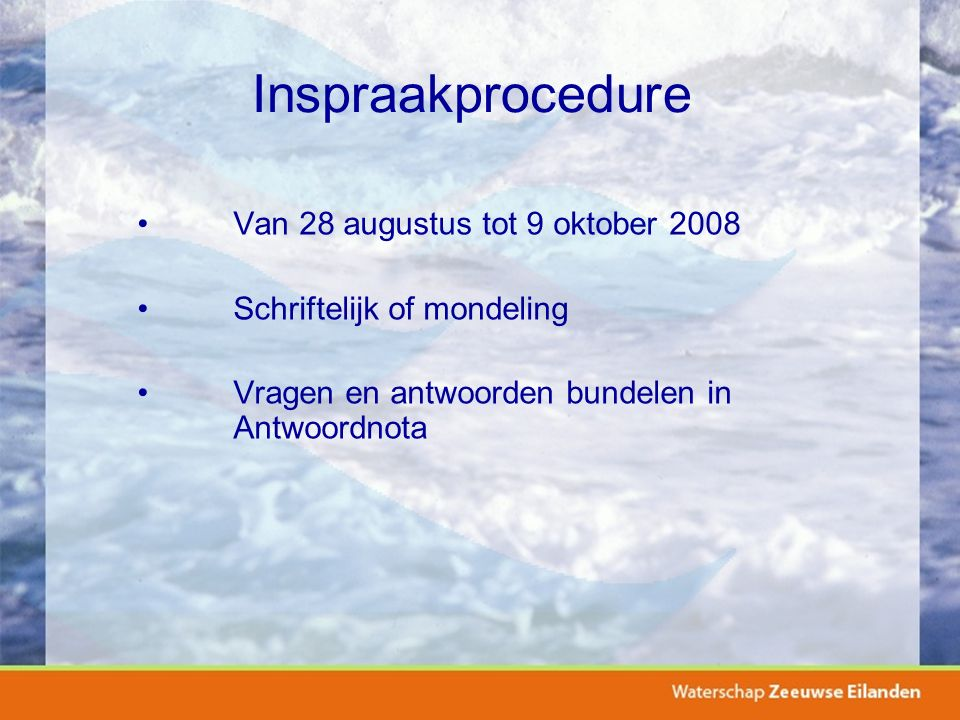 Inspraakprocedure Van 28 augustus tot 9 oktober 2008 Schriftelijk of mondeling Vragen en antwoorden bundelen in Antwoordnota