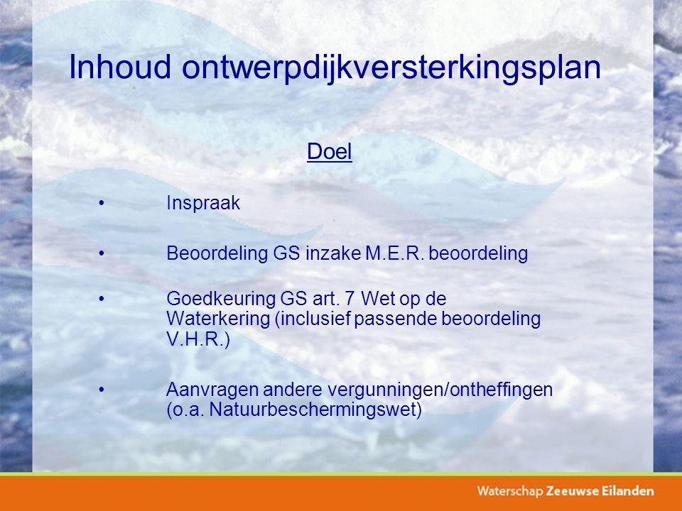 Inhoud ontwerpdijkversterkingsplan Doel Inspraak Beoordeling GS inzake M.E.R. beoordeling Goedkeuring GS art. 7 Wet op de Waterkering (inclusief passe