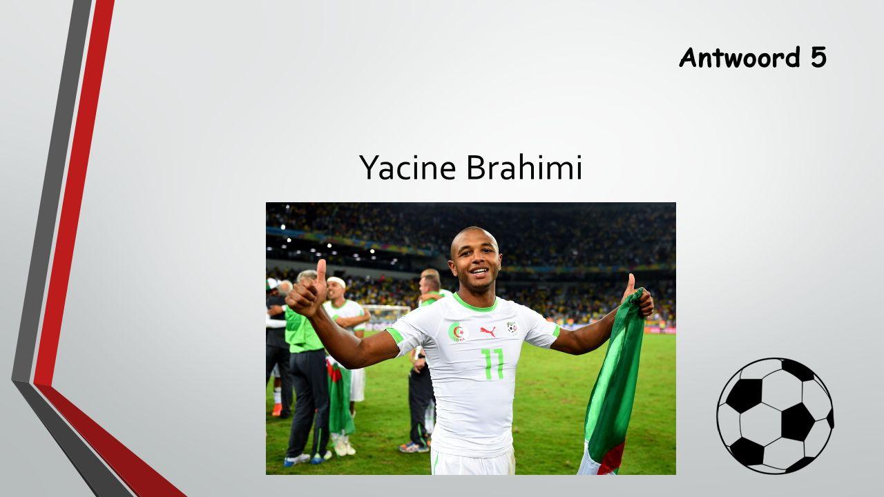 Antwoord 5 Yacine Brahimi
