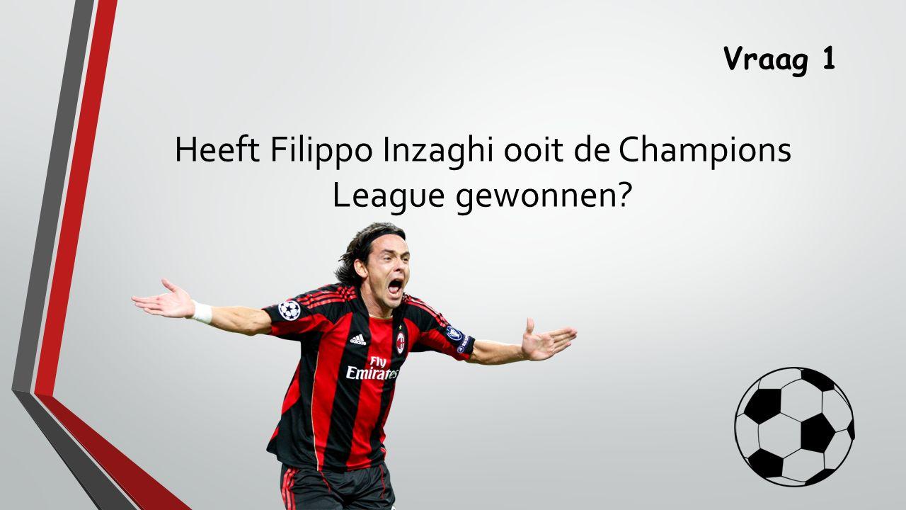 Vraag 1 Heeft Filippo Inzaghi ooit de Champions League gewonnen