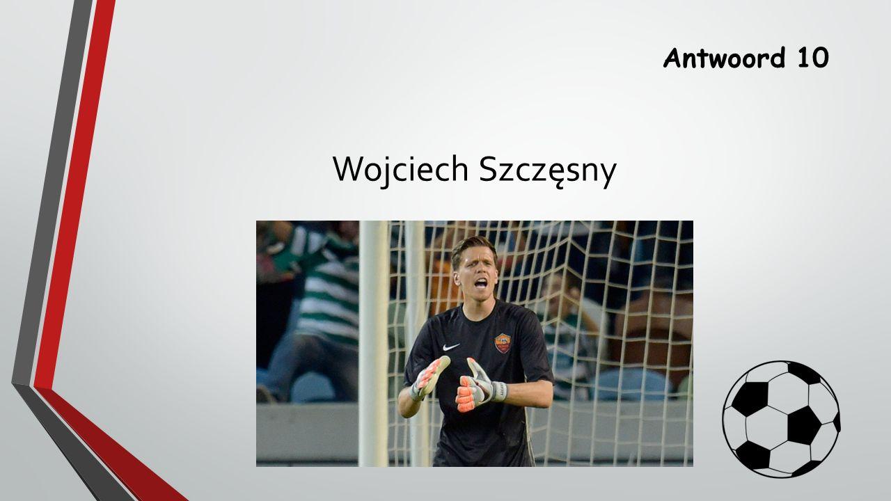 Antwoord 10 Wojciech Szczęsny