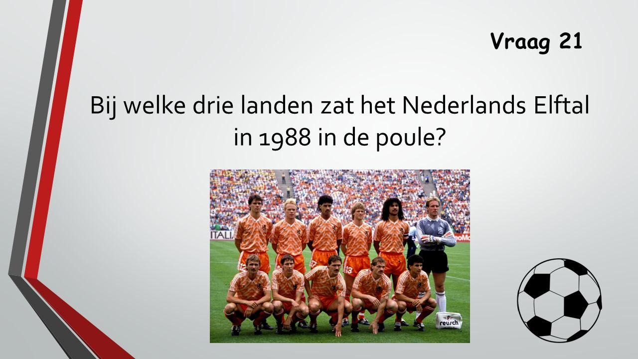 Vraag 21 Bij welke drie landen zat het Nederlands Elftal in 1988 in de poule