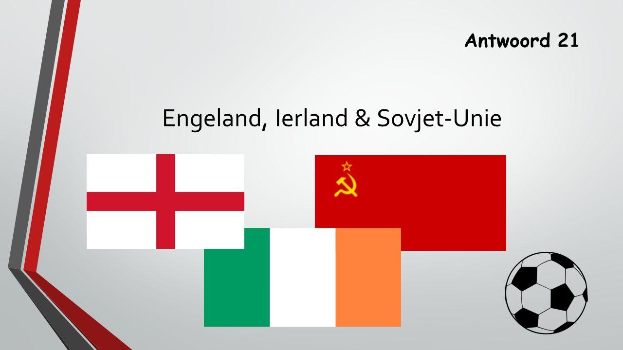 Antwoord 21 Engeland, Ierland & Sovjet-Unie