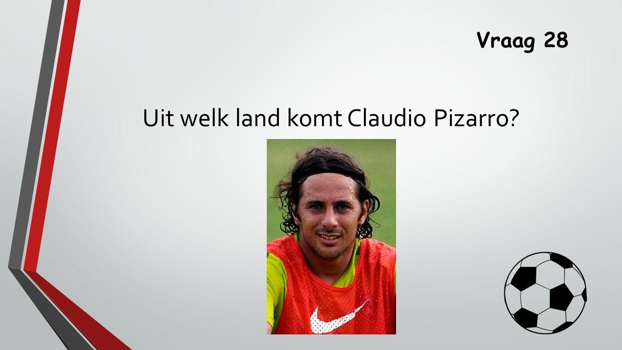 Vraag 28 Uit welk land komt Claudio Pizarro