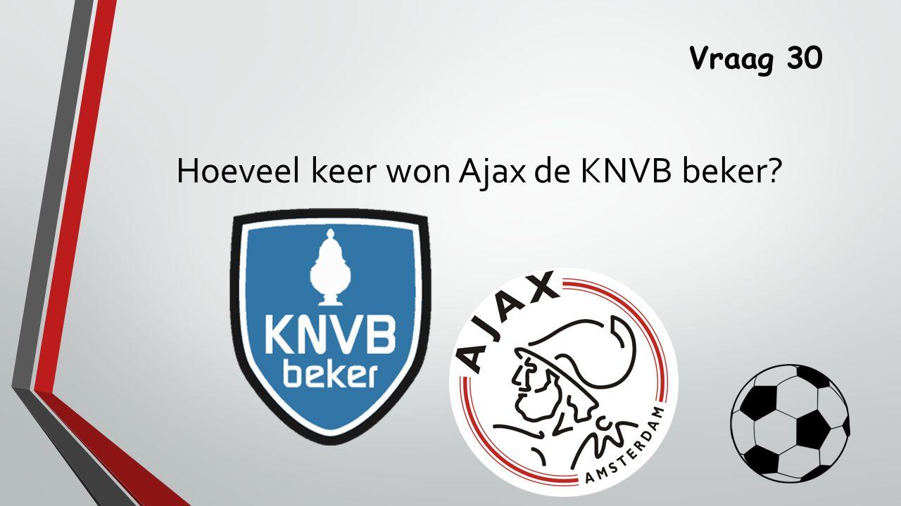Vraag 30 Hoeveel keer won Ajax de KNVB beker