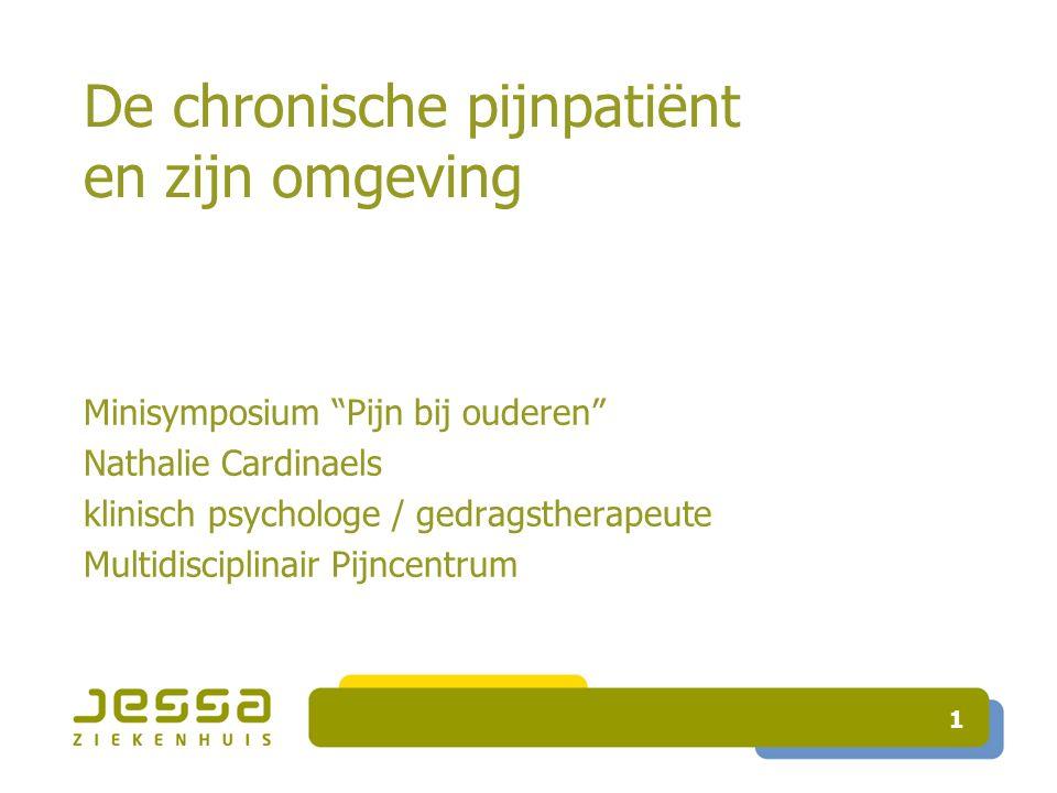 """De chronische pijnpatiënt en zijn omgeving Minisymposium """"Pijn bij ouderen"""" Nathalie Cardinaels klinisch psychologe / gedragstherapeute Multidisciplin"""