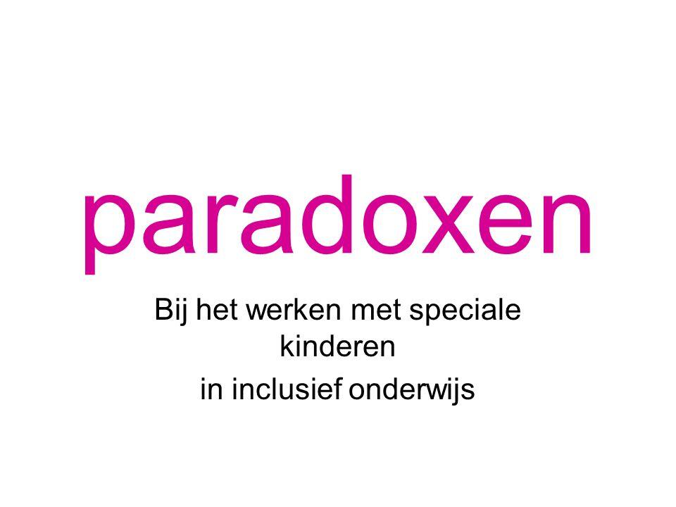 paradoxen Bij het werken met speciale kinderen in inclusief onderwijs