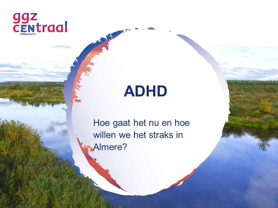 ADHD Hoe gaat het nu en hoe willen we het straks in Almere