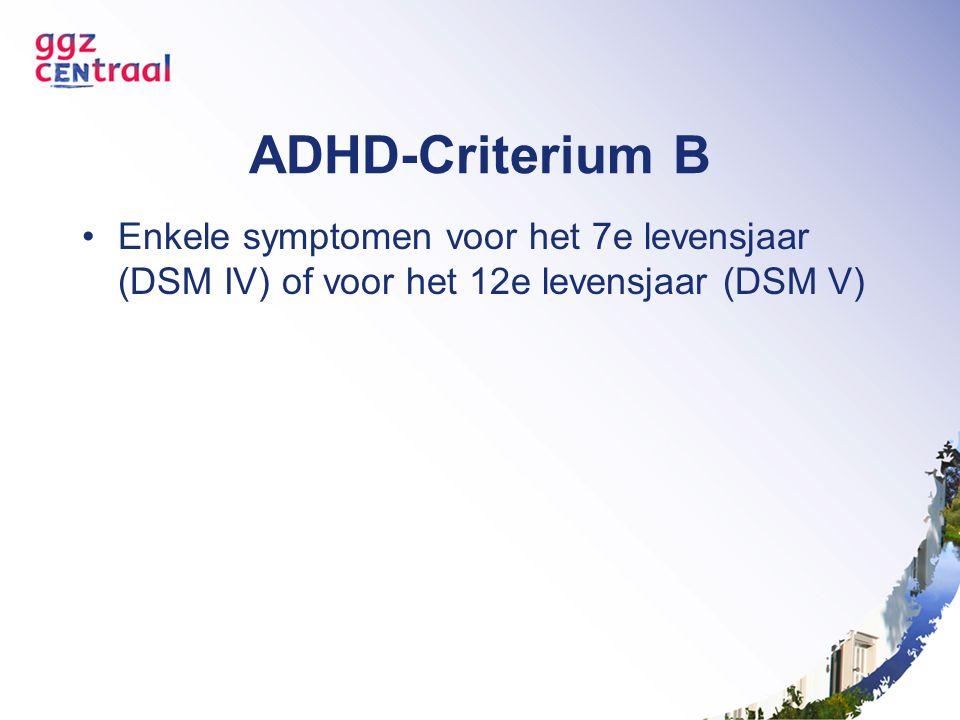 ADHD-Criterium B Enkele symptomen voor het 7e levensjaar (DSM IV) of voor het 12e levensjaar (DSM V)
