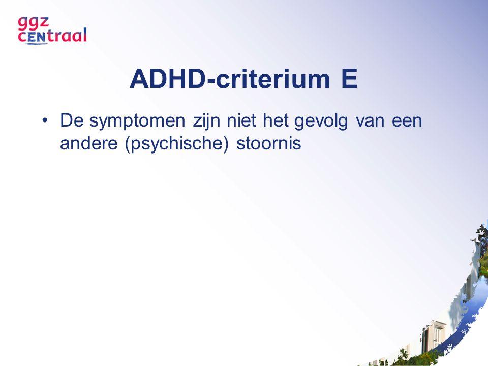 ADHD-criterium E De symptomen zijn niet het gevolg van een andere (psychische) stoornis