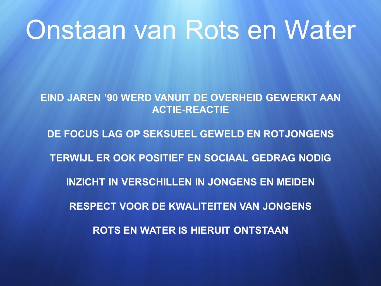 Onstaan van Rots en Water EIND JAREN '90 WERD VANUIT DE OVERHEID GEWERKT AAN ACTIE-REACTIE DE FOCUS LAG OP SEKSUEEL GEWELD EN ROTJONGENS TERWIJL ER OO