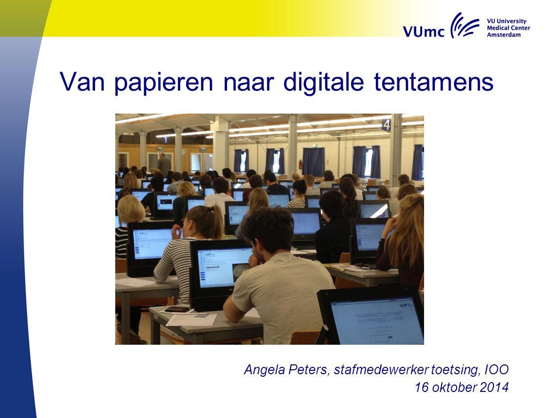 Van papieren naar digitale tentamens Angela Peters, stafmedewerker toetsing, IOO 16 oktober 2014