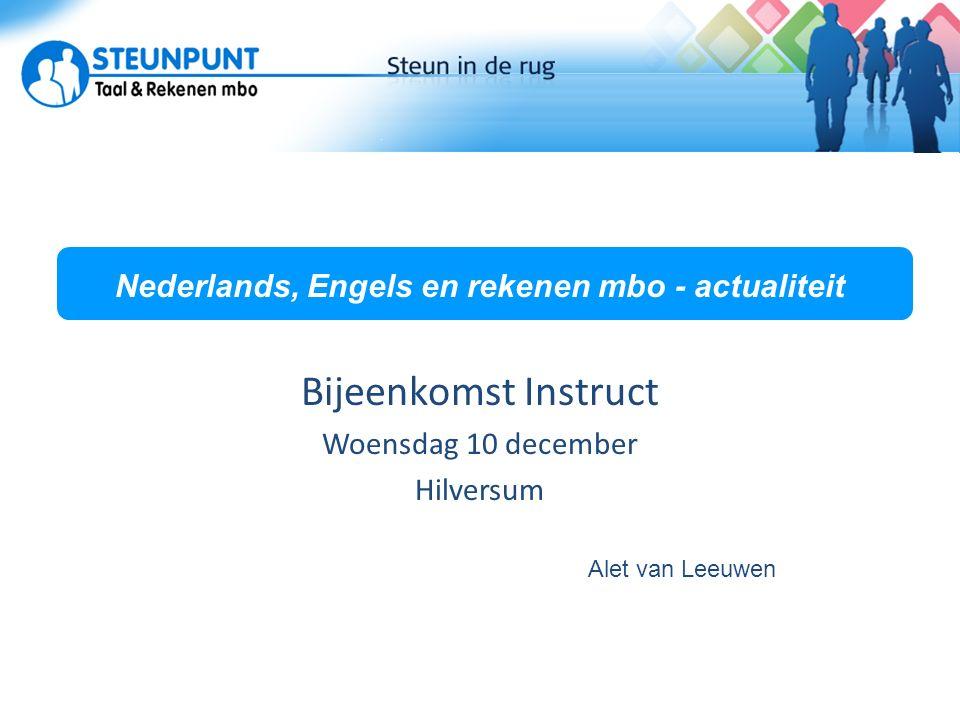 Nederlands, Engels en rekenen mbo - actualiteit Bijeenkomst Instruct Woensdag 10 december Hilversum Alet van Leeuwen