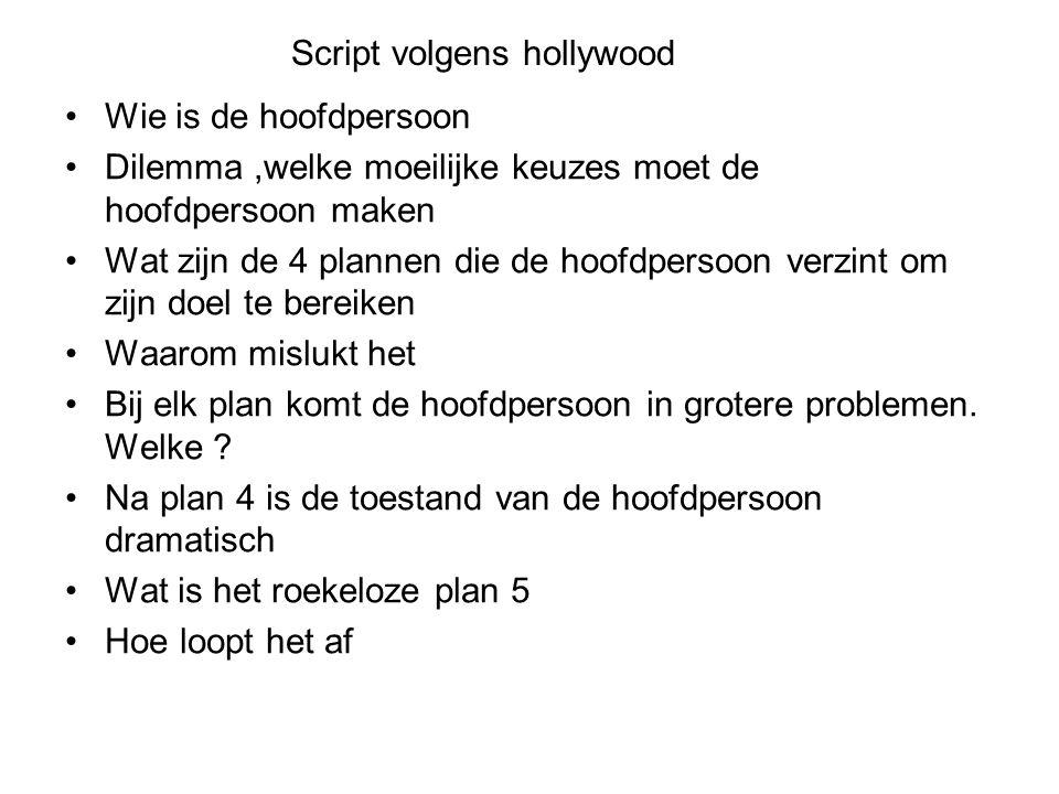Script volgens hollywood Wie is de hoofdpersoon Dilemma,welke moeilijke keuzes moet de hoofdpersoon maken Wat zijn de 4 plannen die de hoofdpersoon verzint om zijn doel te bereiken Waarom mislukt het Bij elk plan komt de hoofdpersoon in grotere problemen.