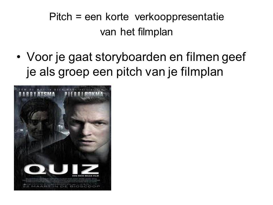 Pitch = een korte verkooppresentatie van het filmplan Voor je gaat storyboarden en filmen geef je als groep een pitch van je filmplan
