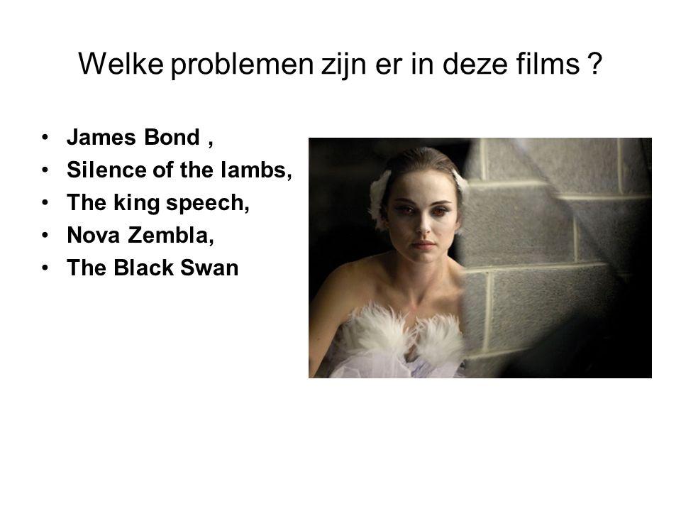 Welke problemen zijn er in deze films ? James Bond, Silence of the lambs, The king speech, Nova Zembla, The Black Swan