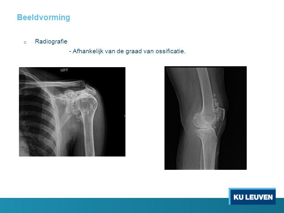 Beeldvorming o Radiografie - Afhankelijk van de graad van ossificatie.