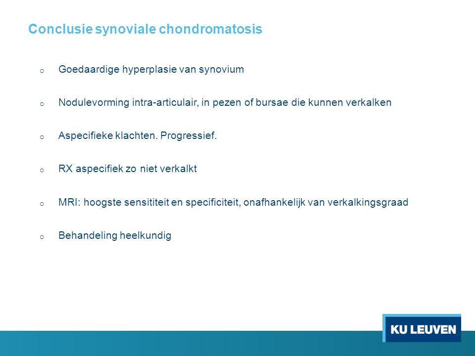 Conclusie synoviale chondromatosis o Goedaardige hyperplasie van synovium o Nodulevorming intra-articulair, in pezen of bursae die kunnen verkalken o Aspecifieke klachten.