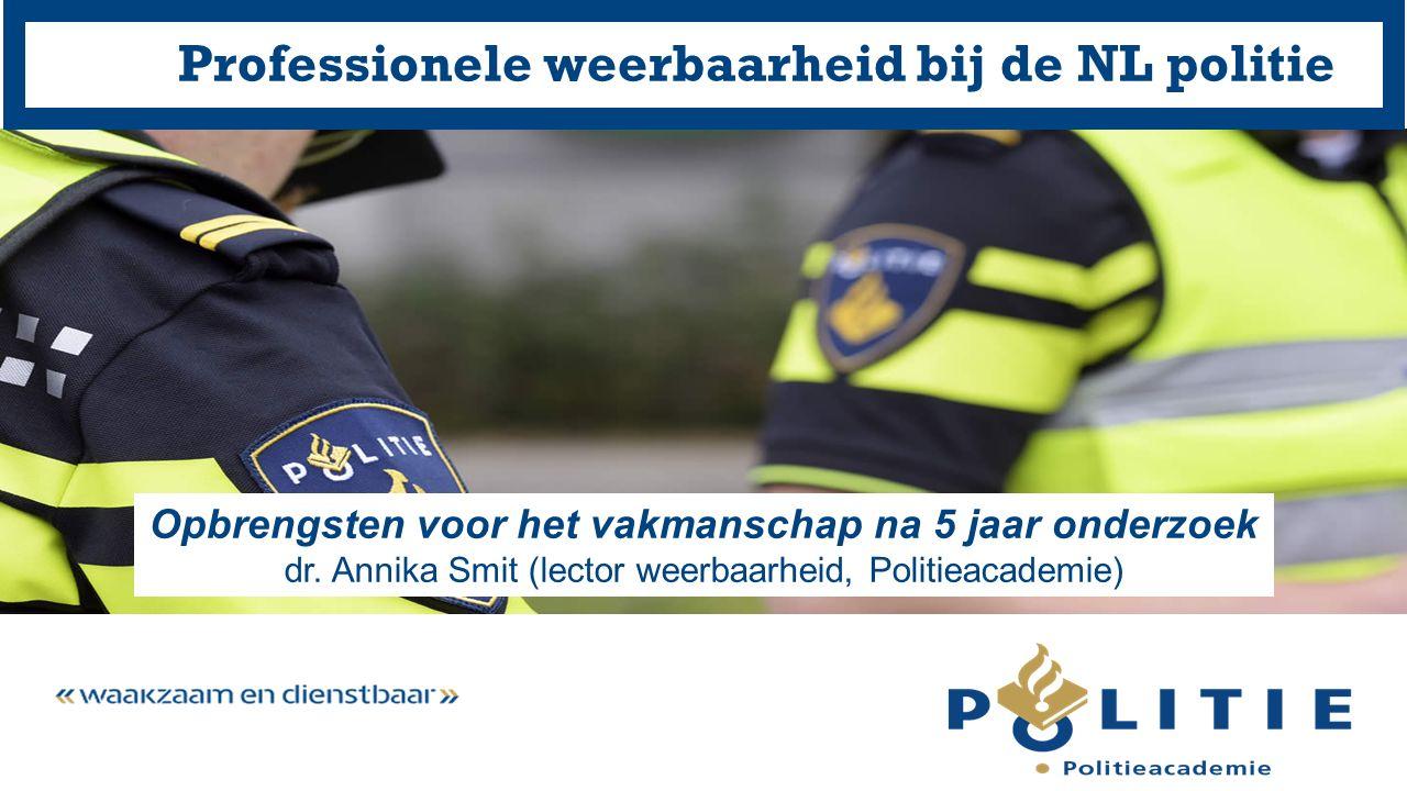 Professionele weerbaarheid bij de NL politie Opbrengsten voor het vakmanschap na 5 jaar onderzoek dr. Annika Smit (lector weerbaarheid, Politieacademi