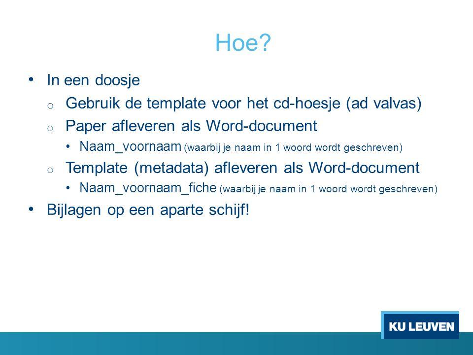 Hoe? In een doosje o Gebruik de template voor het cd-hoesje (ad valvas) o Paper afleveren als Word-document Naam_voornaam (waarbij je naam in 1 woord